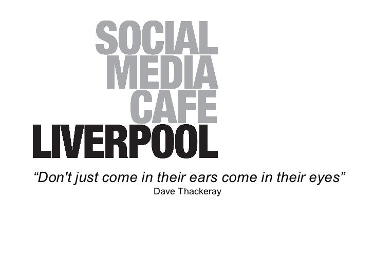 """""""Dont just come in their ears come in their eyes""""                   Dave Thackeray"""
