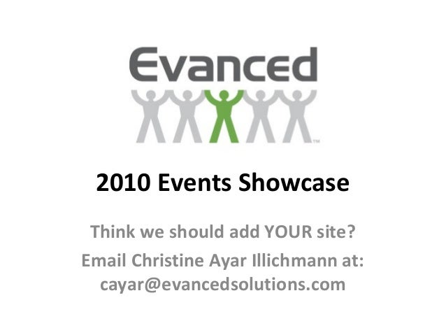 2010 Events Showcase Think we should add YOUR site? Email Christine Ayar Illichmann at: cayar@evancedsolutions.com