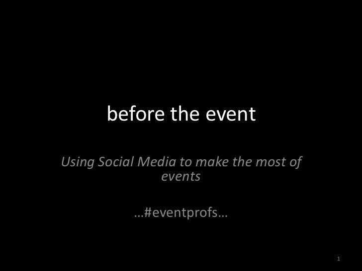 before the event<br />Using Social Media to make the most of events<br />…#eventprofs…<br />1<br />
