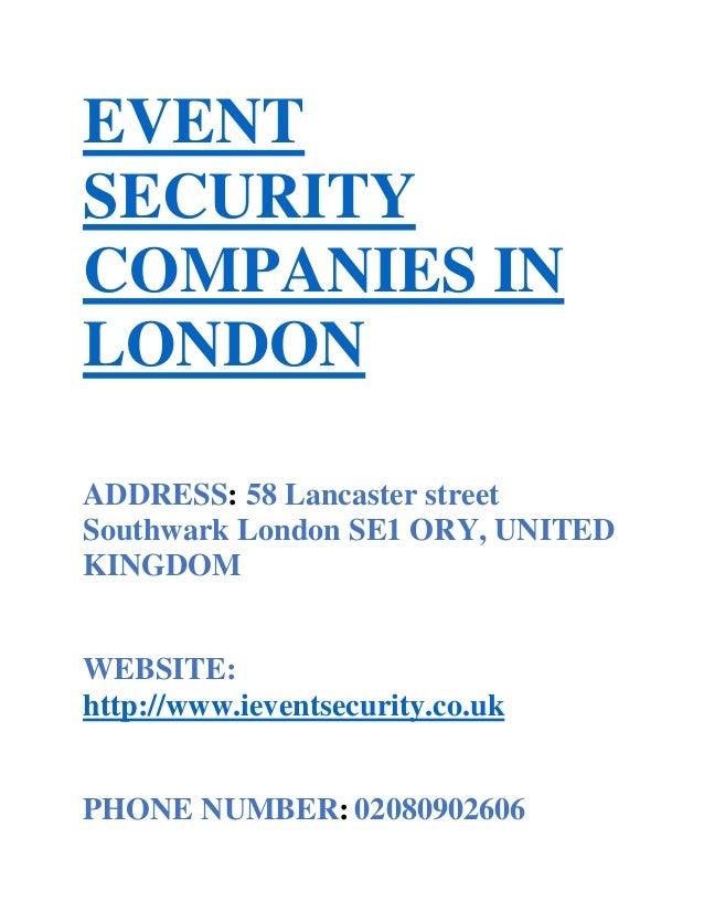 EVENT SECURITY COMPANIES IN LONDON ADDRESS: 58 Lancaster street Southwark London SE1 ORY, UNITED KINGDOM WEBSITE: http://w...