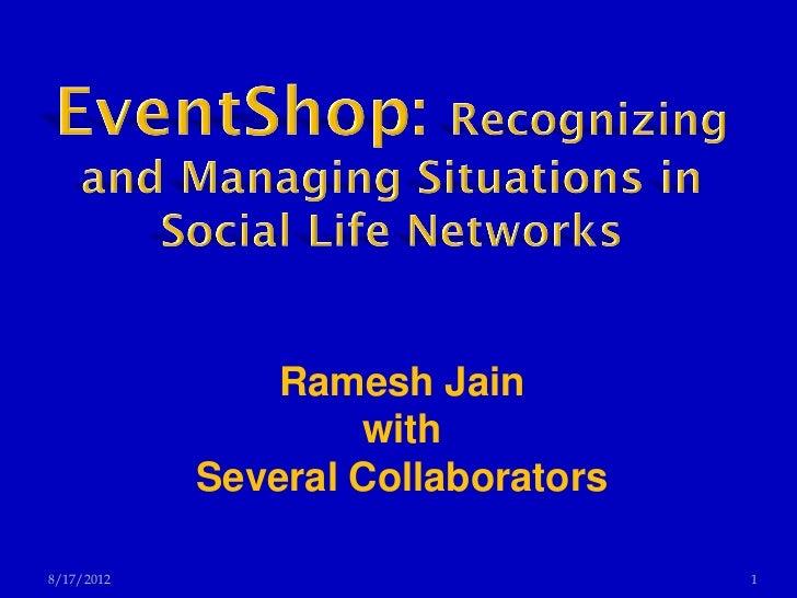 Ramesh Jain                    with            Several Collaborators8/17/2012                           1