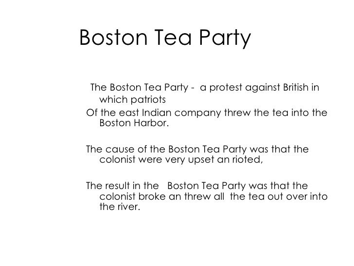 boston tea party essay The boston tea party was just one of the many attempts made by the american colonies to show their opposition to the british parliament who is exercising much political and economic power over the americans.