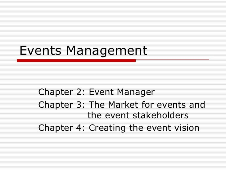 Events Management  Chapter 2: Event Manager  Chapter 3: The Market for events and             the event stakeholders  Chap...
