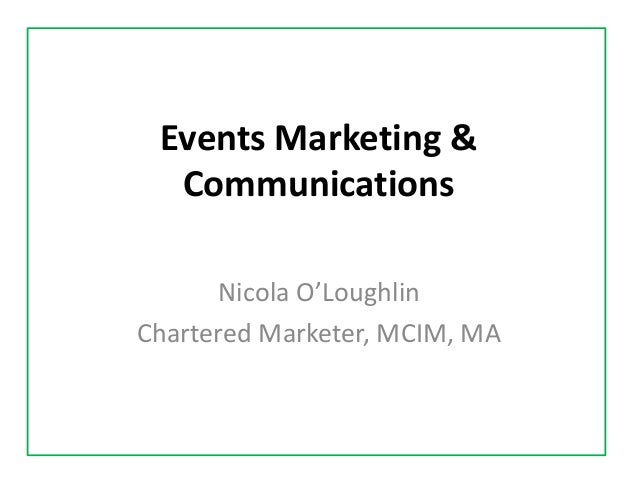 Events Marketing & Communications Nicola O'Loughlin Chartered Marketer, MCIM, MA