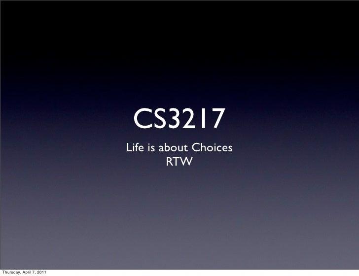 CS3217                          Life is about Choices                                   RTWThursday, April 7, 2011