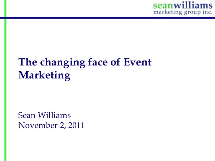 The changing face of EventMarketingSean WilliamsNovember 2, 2011