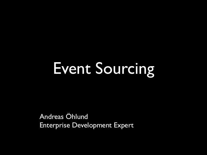 Event SourcingAndreas ÖhlundEnterprise Development Expert