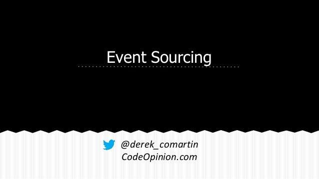 Event Sourcing @derek_comartin CodeOpinion.com