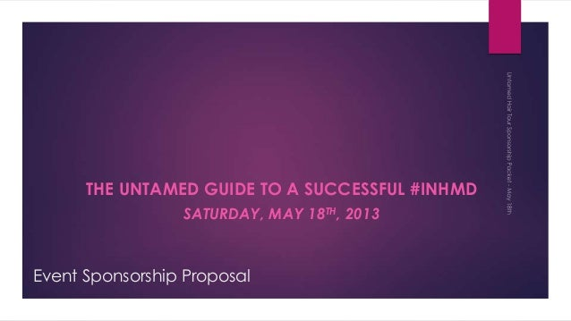 Event Sponsorship ProposalTHE UNTAMED GUIDE TO A SUCCESSFUL #INHMDSATURDAY, MAY 18TH, 2013