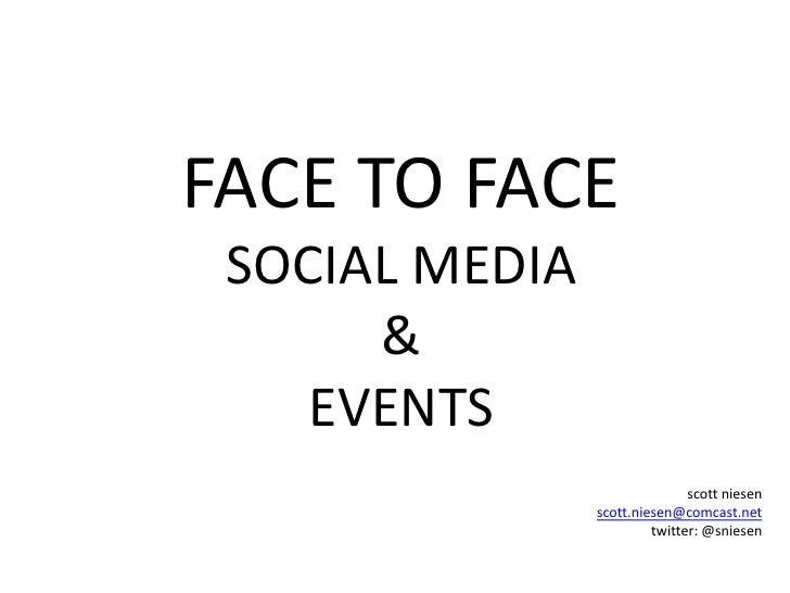 FACE TO FACE  SOCIAL MEDIA       &     EVENTS                                scott niesen                 scott.niesen@com...