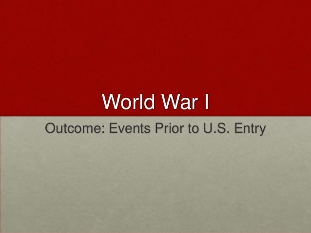 World War I Outcome: Events Prior to U.S. Entry