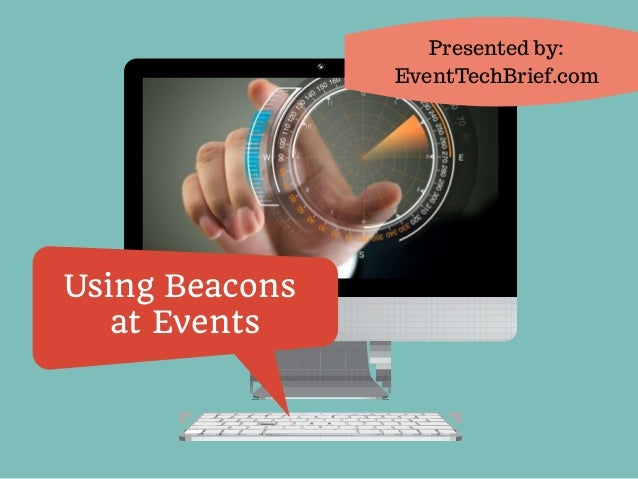 Using Beacons at Events Presented by: EventTechBrief.com