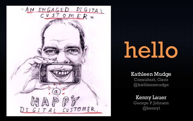 helloKathleen MudgeConsultant, Cisco@kathleenmudge Kenny LauerGeorge P. Johnson   @kennyl