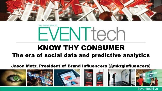 KNOW THY CONSUMER  The era of social data and predictive analytics Jason Metz, President of Brand Influencers (@mktginflue...