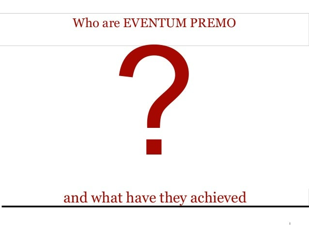 Who are EVENTUM PREMO       ?and what have they achievedand what have they achieved                              1