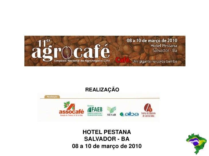 REALIZAÇÃO <br />HOTEL PESTANA<br />SALVADOR - BA<br />08 a 10 de março de 2010<br />