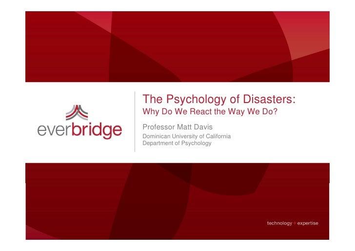The Psychology of Disasters: Why Do We React the Way We Do? Professor Matt Davis Dominican University of California Depart...