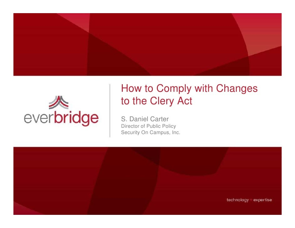 How to Comply with Changes to the Clery Act S. Daniel Carter Director of Public Policy                         y Security ...