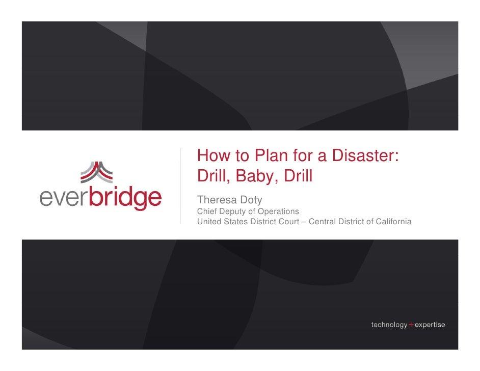 How to Plan for a Disaster: Drill, Baby, Drill Theresa Doty Chief D Chi f Deputy of Operations            t fO        ti U...