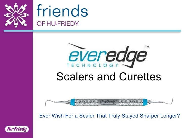 Ever Wish For a Scaler That Truly Stayed Sharper Longer? Scalers and Curettes
