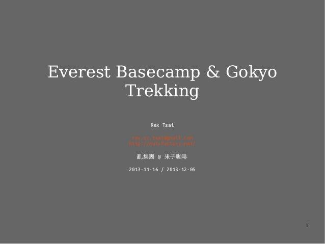Everest Basecamp & Gokyo Trekking Rex Tsai rex.cc.tsai@gmail.com http://nutsfactory.net/ 亂集團 @ 果子咖啡 2013-11-16 / 2013-12-0...