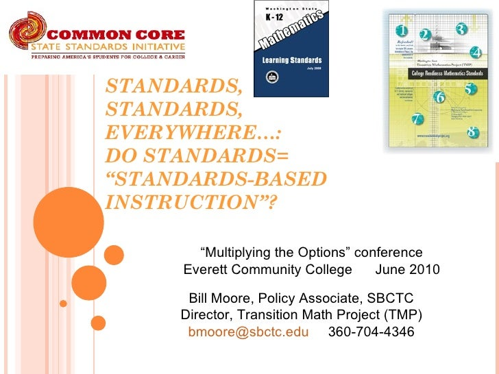 """STANDARDS,  STANDARDS,  EVERYWHERE…: DO STANDARDS= """"STANDARDS-BASED INSTRUCTION""""? Bill Moore, Policy Associate, SBCTC Dire..."""