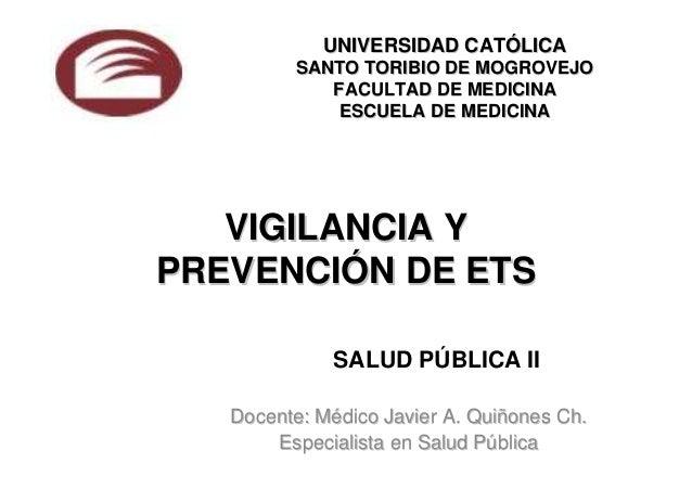 VIGILANCIA YVIGILANCIA Y PREVENCIPREVENCIÓÓN DE ETSN DE ETS Docente: MDocente: Méédico Javier A. Quidico Javier A. Quiññon...