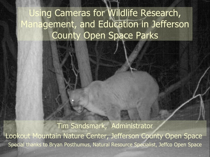 Using Cameras for Wildlife Research, Management, and Education in Jefferson County Open Space Parks Tim Sandsmark,  Admini...