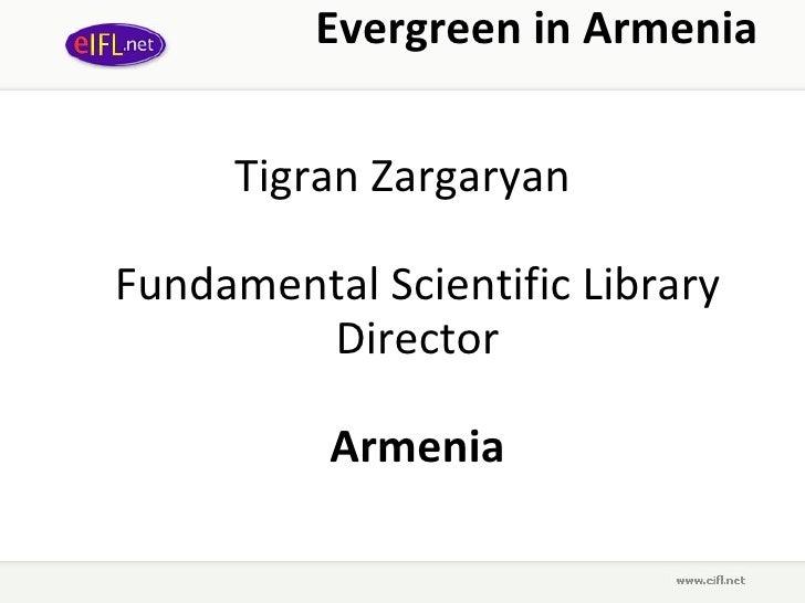 Evergreen in Armenia        Tigran Zargaryan  Fundamental Scientific Library         Director            Armenia