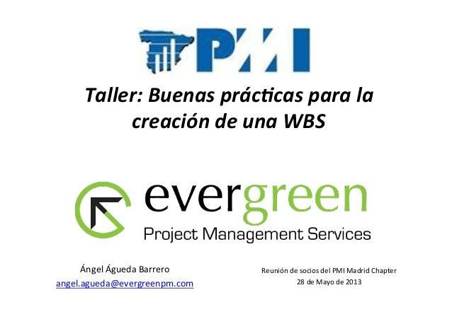 Taller: Buenas prác/cas para la creación de una WBS Reunión de socios del PMI Madrid Chapter...