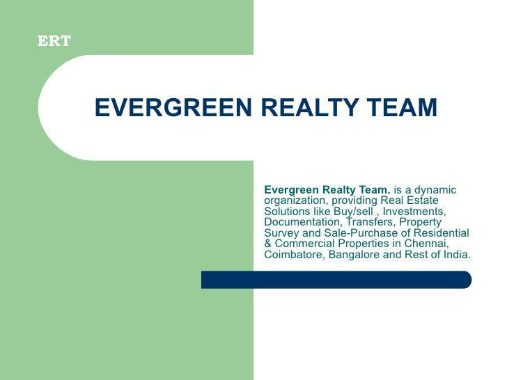 EVERGREEN REALTY TEAM Evergreen Realty Team.  is a dynamic organization, providing Real Estate Solutions like Buy/sell , I...