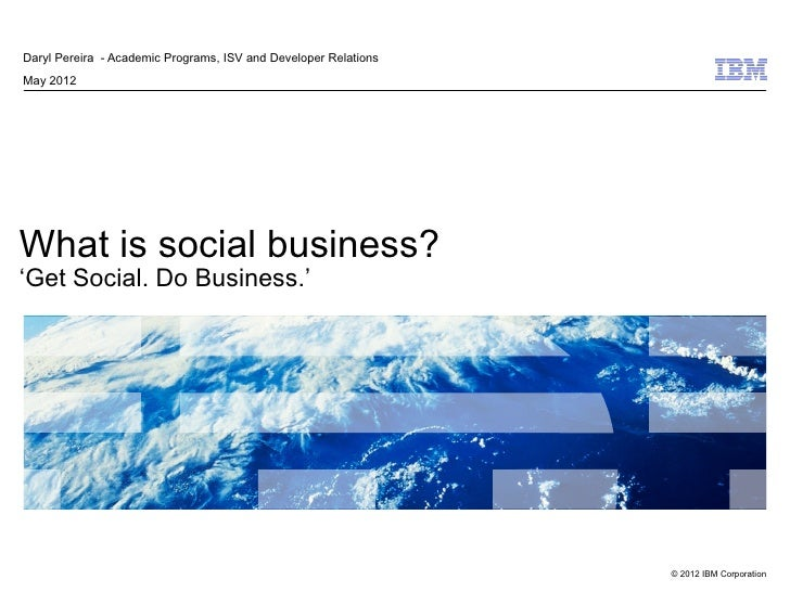 Daryl Pereira - Academic Programs, ISV and Developer RelationsMay 2012What is social business?'Get Social. Do Business.'  ...
