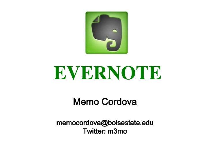 EVERNOTE    Memo Cordovamemocordova@boisestate.edu      Twitter: m3mo