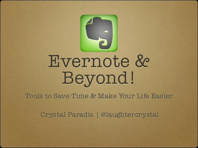 Evernote & Beyond! Tools to Save Time & Make Your Life Easier !  Crystal Paradis   @laughtercrystal