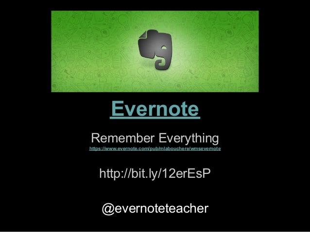 EvernoteRemember Everythinghttps://www.evernote.com/pub/mlabouchere/wmsevernote   http://bit.ly/12erEsP    @evernoteteacher
