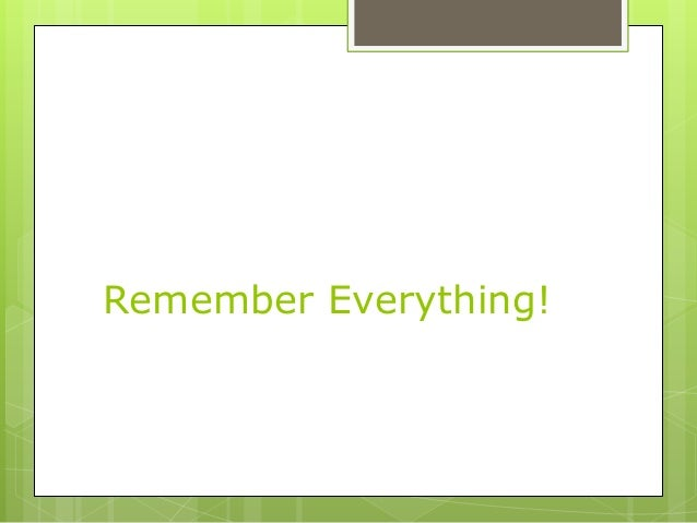 Remember Everything!