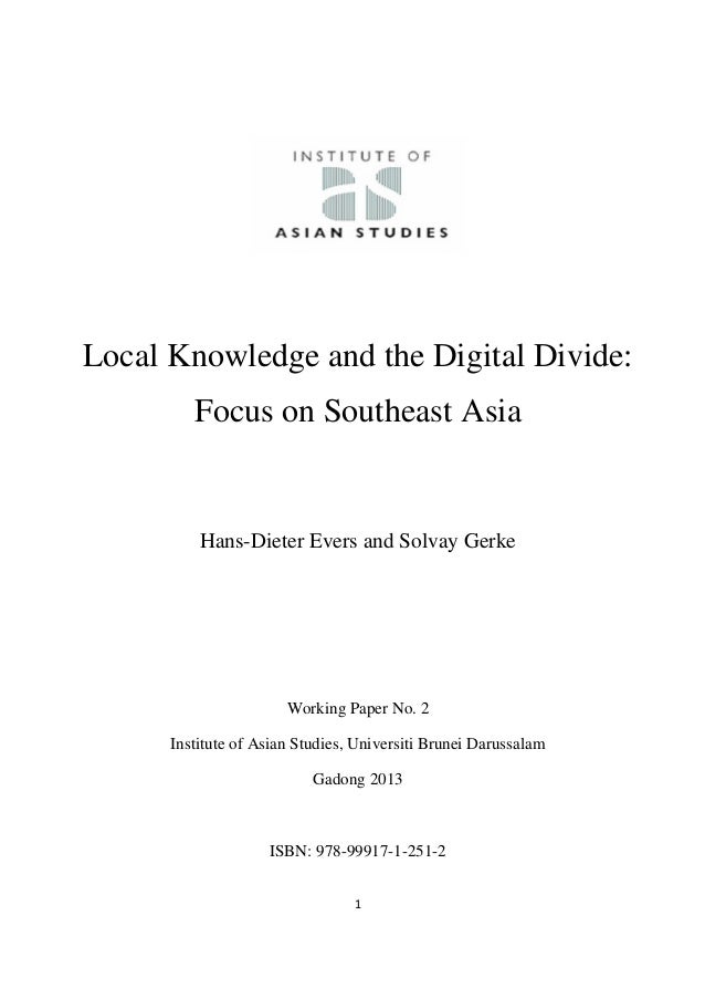 1  Local Knowledge and the Digital Divide: Focus on Southeast Asia Hans-Dieter Evers and Solvay Gerke Working Paper ...