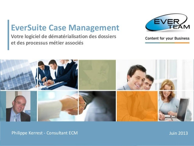 1© EVER TEAM SA – www.ever-team.comPhilippe KERREST – Consultant EverSuiteJuin 2013EverSuite Case ManagementVotre logiciel...
