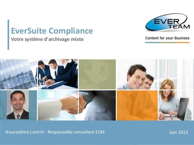 1© EVER TEAM SA – www.ever-team.comPhilippe KERREST – Consultant EverSuiteJuin 2013EverSuite ComplianceVotre système darch...