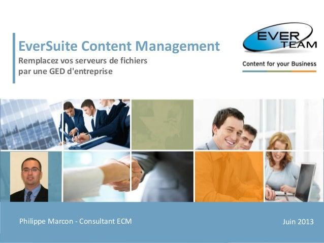 1© EVER TEAM SA – www.ever-team.comPhilippe KERREST – Consultant EverSuiteJuin 2013EverSuite Content ManagementRemplacez v...