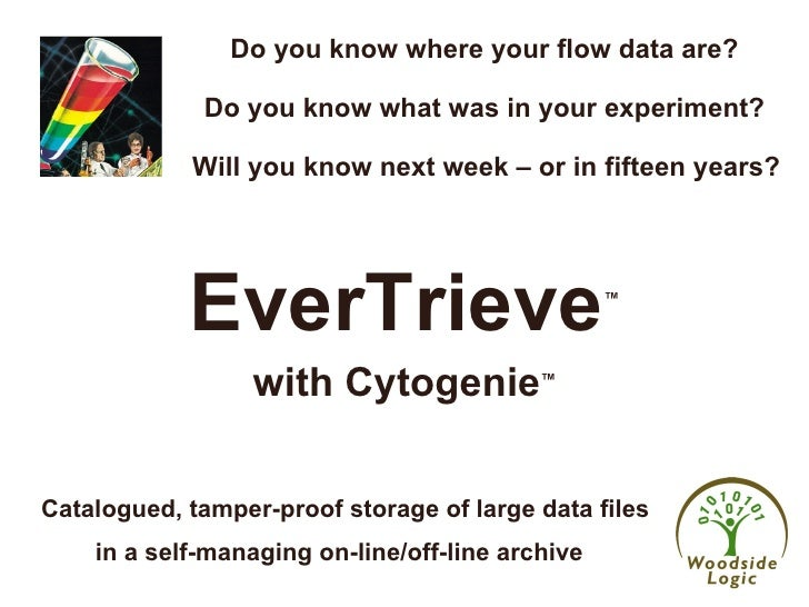 Will you know next week – or in fifteen years? EverTrieve ™ Catalogued, tamper-proof storage of large data files  Do you k...