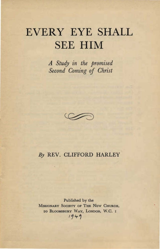 EVERY EYE-SHALL-SEE-HIM-a-study-in-the-promissed-second-coming-of-christ-Clifford-Harley-London-1949-a-study-within-the-works-written-by-swedenborg