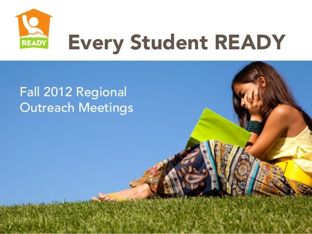 Every Student READYFall 2012 RegionalOutreach Meetings