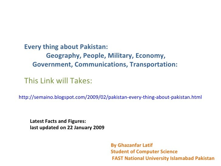 Every thing about Pakistan: Geography, People, Military, Economy, Government, Communications, Transportation: This Link wi...