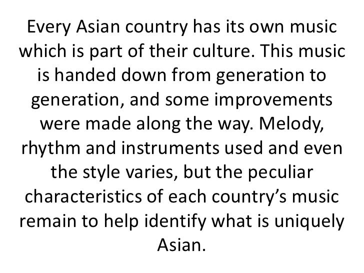 Every Asian country has its own musicwhich is part of their culture. This music   is handed down from generation to  gener...