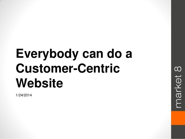 Everybody can do a Customer-Centric Website 1/24/2014