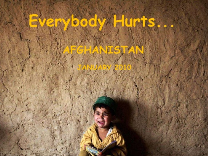 Everybody Hurts... AFGHANISTAN JANUARY 2010