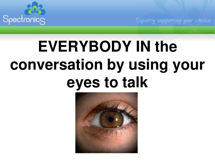 Everybody in the conversation with your eyes
