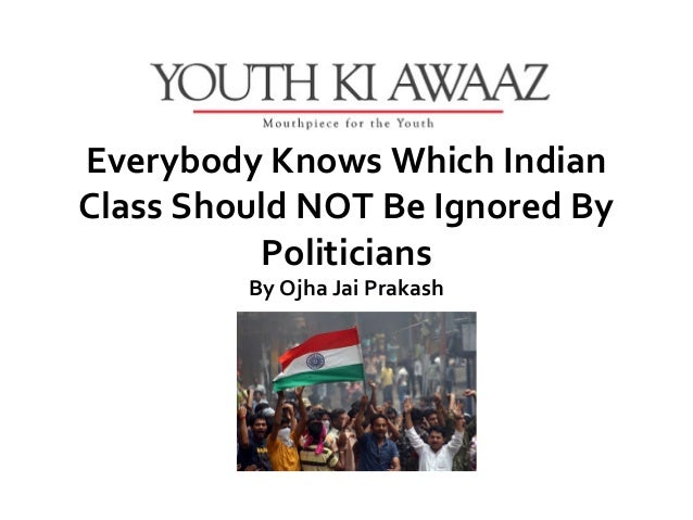 Everybody knows which indian class should not be ignored by politicians