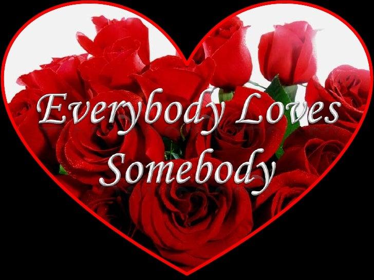 EverybodyLoves<br />Somebody<br />